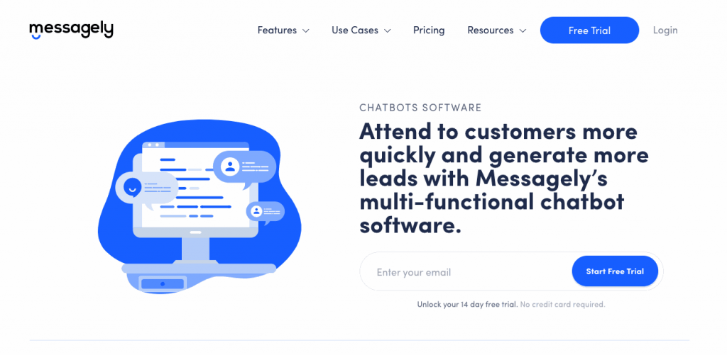 Messagely's chatbots allow you to easily handle customer queries and qualify leads